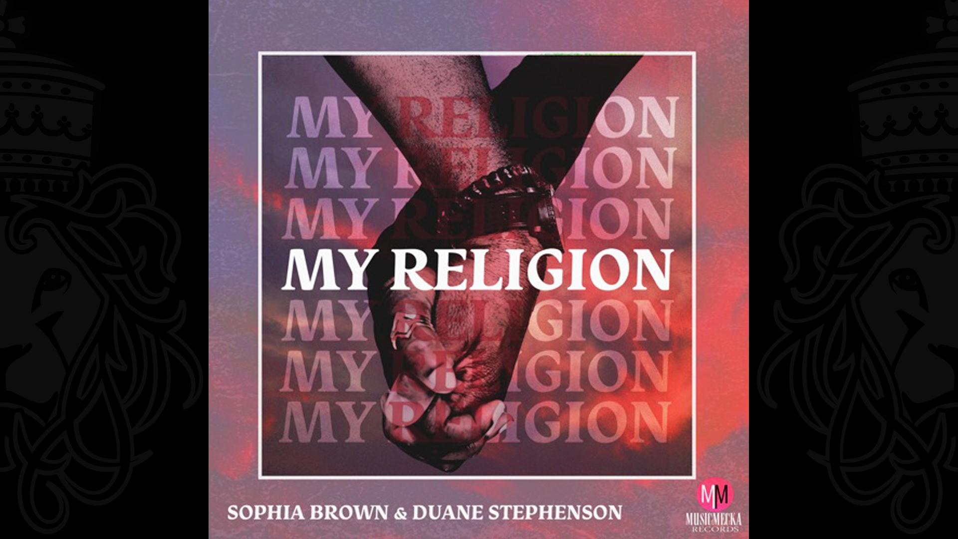 Sophia Brown & Duane Stephenson - My Religion